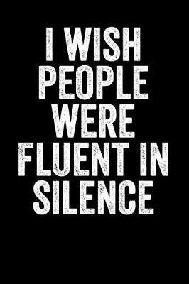 I Wish People Were Fluent In Silence by Kubra Designs