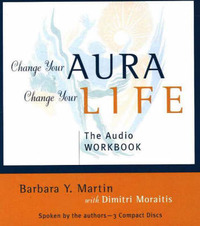 Change Your Aura, Change Your Life: The Complete Meditation Guide by Barbara Y. Martin