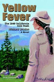 Yellow Fever: The 1849 California Gold Rush by Richard Braden image