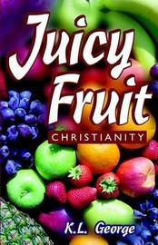 Juicy Fruit Christianity by K. L. George image
