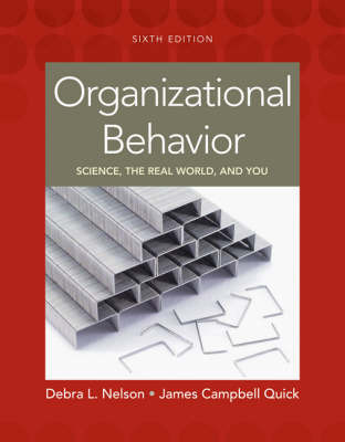 Organizational Behavior: Science, the Real World, and You by Dr Debra L Nelson (Oklahoma State Univ. Oklahoma State University Oklahoma State University Oklahoma State University Oklahoma State University Oklaho
