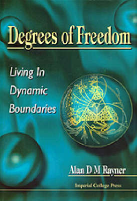 Degrees Of Freedom: Living In Dynamic Boundaries by Alan D M Rayner