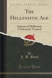The Hellenistic Age by J.B. Bury