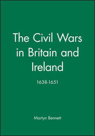 The Civil Wars in Britain and Ireland by Martyn Bennett