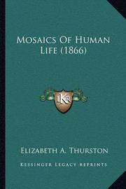 Mosaics of Human Life (1866) by Elizabeth A Thurston