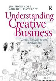 Understanding Creative Business by Jim Shorthose