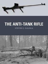 The Anti-Tank Rifle by Steven J. Zaloga image