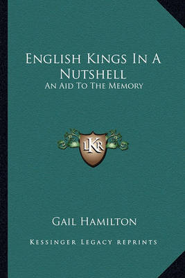 English Kings in a Nutshell: An Aid to the Memory by Gail Hamilton image