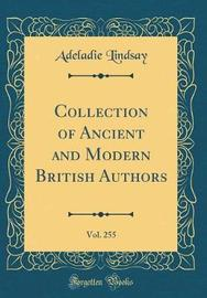 Collection of Ancient and Modern British Authors, Vol. 255 (Classic Reprint) by Adeladie Lindsay image