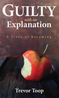 Guilty with an Explanation by Trevor Toop