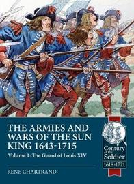 The Armies and Wars of the Sun King 1643-1715 by Rene Chartrand
