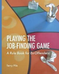 Playing the Job-Finding Game by Terry Pile