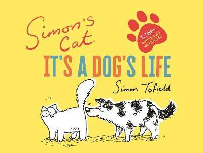 Simon's Cat: It's a Dog's Life by Simon Tofield