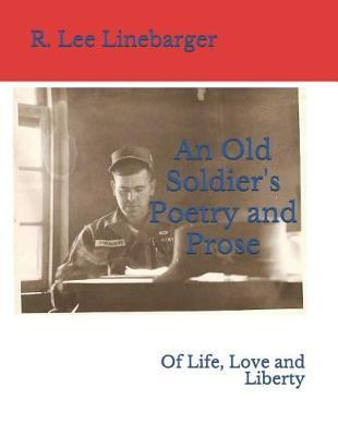 An Old Soldier's Poetry and Prose by R Lee Linebarger