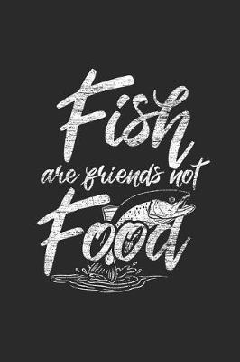 Fish Are Friends Not Food by Fish Publishing