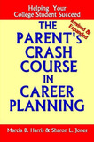The Parent's Crash Course in Career Planning: Helping Your College Student Succeed by Sharon Jones