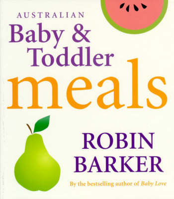 Australian Baby and Toddler Meals by Robin Barkerk image