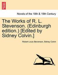 The Works of R. L. Stevenson. (Edinburgh Edition.) [Edited by Sidney Colvin.] by Robert Louis Stevenson