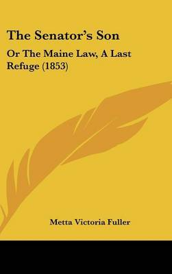 The Senator's Son: Or the Maine Law, a Last Refuge (1853) by Metta Victoria Fuller image