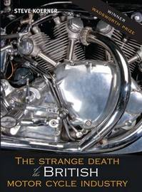 The Strange Death of the British Motorcycle Industry by Steve Koerner