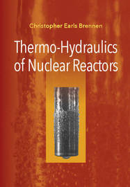 Thermo-Hydraulics of Nuclear Reactors by Christopher Earls Brennen