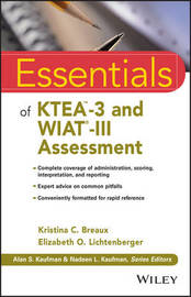 Essentials of KTEA-3 and WIAT-III Assessment by Kristina C. Breaux