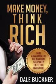 Make Money, Think Rich by Dale Buckner