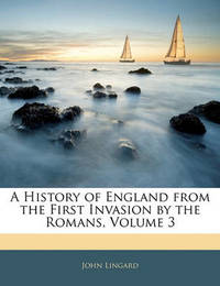 A History of England from the First Invasion by the Romans, Volume 3 by John Lingard