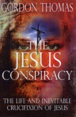 Jesus Conspiracy by Gordon Thomas