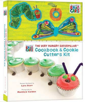 Eric Carle: Very Hungry Caterpillar Cookbook and Cookie Cutters Kit by Lara Starr