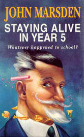Staying Alive in Year 5: Whatever Happened to School? by John Marsden image