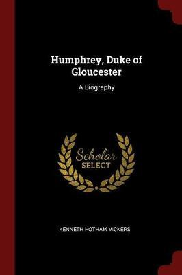Humphrey, Duke of Gloucester by Kenneth Hotham Vickers