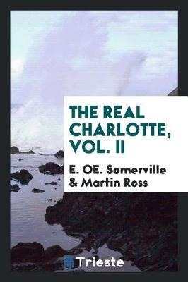 The Real Charlotte, Vol. II by E.OE. Somerville