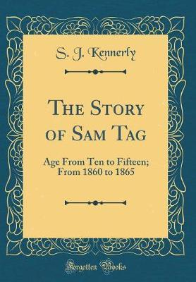 The Story of Sam Tag by S J Kennerly
