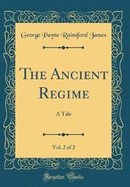 The Ancient Regime, Vol. 2 of 2 by George Payne Rainsford James image