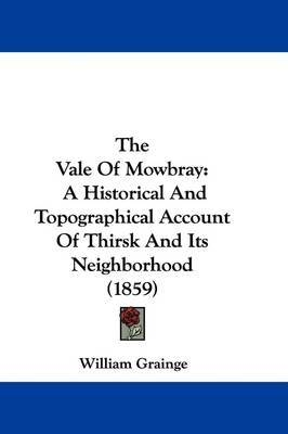 The Vale Of Mowbray: A Historical And Topographical Account Of Thirsk And Its Neighborhood (1859) by William Grainge image