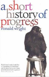 A Short History Of Progress by Ronald Wright