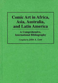 Comic Art in Africa, Asia, Australia, and Latin America by John A Lent