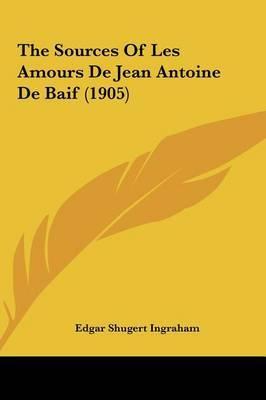 The Sources of Les Amours de Jean Antoine de Baif (1905) by Edgar Shugert Ingraham image