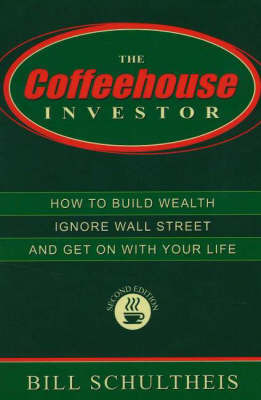 Coffeehouse Investor: How to Build Wealth, Ignore Wall Street, and Get On With Your Life by Bill Schultheis