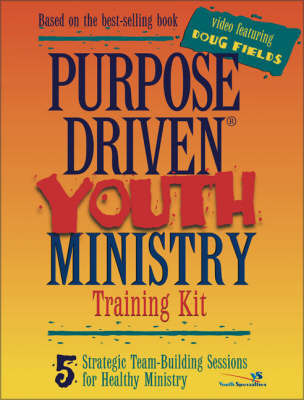 Purpose-driven Youth Ministry Training Kit: 5 Strategic Team-building Sessions for Healthy Ministry by Doug Fields