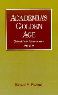 Academia's Golden Age by Richard M Freeland