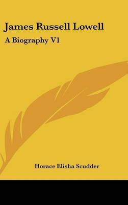 James Russell Lowell: A Biography V1 by Horace Elisha Scudder