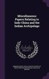 Miscellaneous Papers Relating to Indo-China and the Indian Archipelago by Reinhold Rost