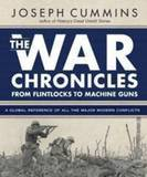 The War Chronicles : From Flintlocks to Machine Guns by Joseph Cummins