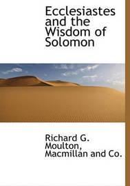 Ecclesiastes and the Wisdom of Solomon by Richard G Moulton