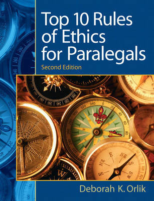 Top 10 Rules of Ethics for Paralegals by Deborah K. Orlik