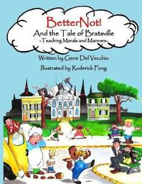 Betternot! and the Tale of Bratsville by Gene Del Vecchio