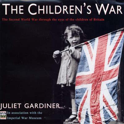 The Children's War by Juliet Gardiner