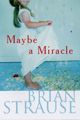 Maybe A Miracle by Brian Strausse image